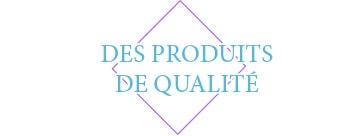 Des produits de qualité