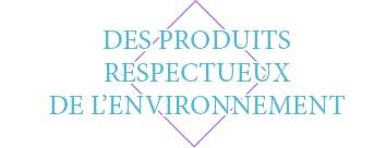 Des produits respectueux de l'environnement